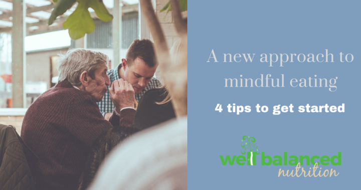 A new approach to mindful eating | 4 tips to get started