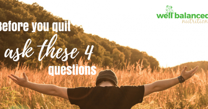 Ask these 4 questions before you quit