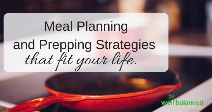 Meal Planning Strategies and Solutions Based on Your Tendency and Situation