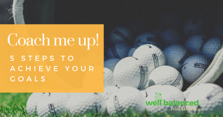 Coach me up! 5 steps to achieve your goals