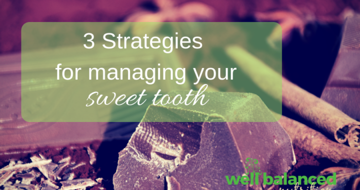 3 Mindful Strategies to Manage Your Sweet Tooth and How To Ward Off Cravings Before They Start