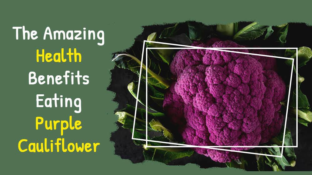The Amazing Health Benefits of Eating Purple Cauliflower - TheGuardLite