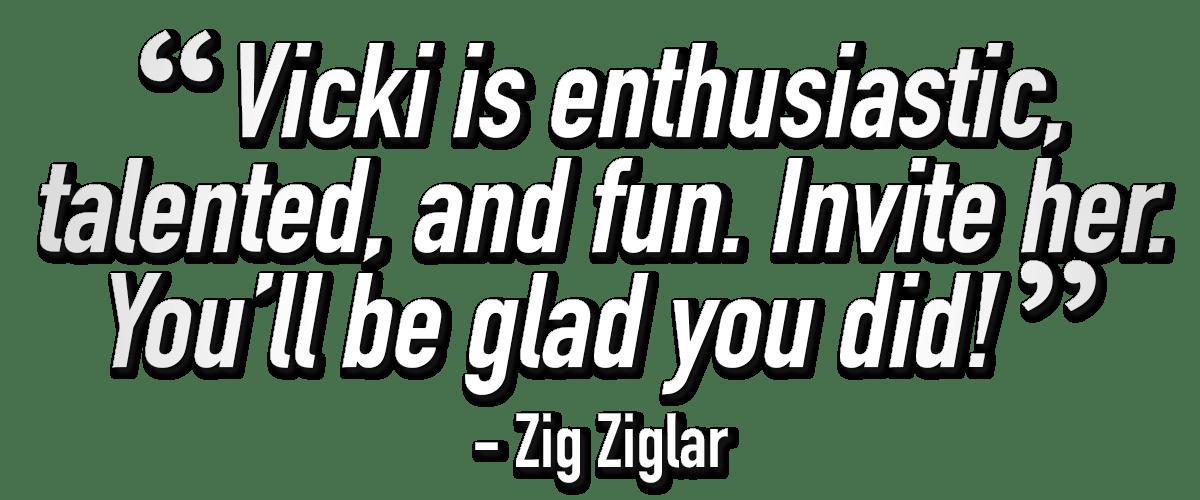 Zig Ziglar quote about Vicki Hitzges