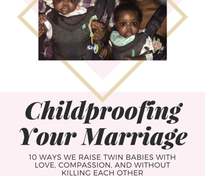 Childproofing Your Marriage: 10 Ways We Raise Twin Babies With Love, Compassion, and Without Killing Each Other