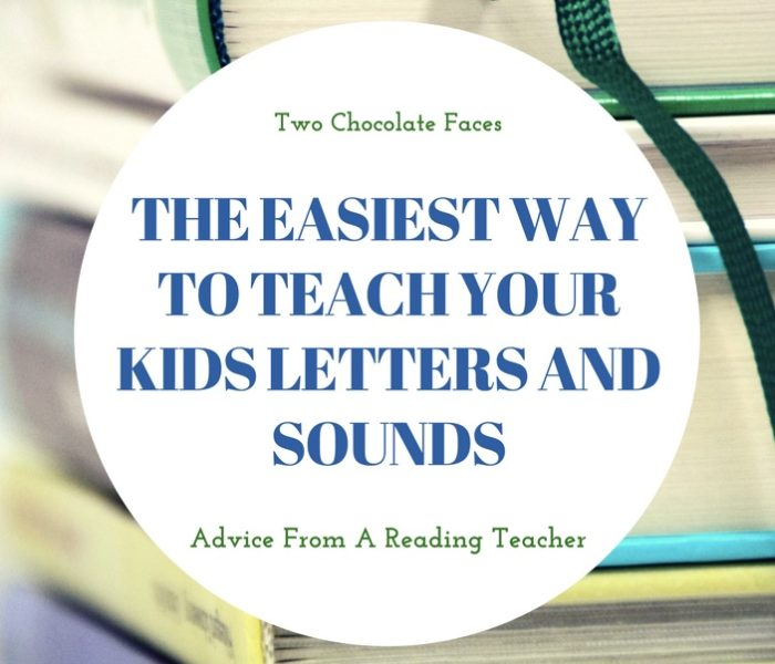 The Easiest Way To Teach Your Kids Their Letters and Sounds