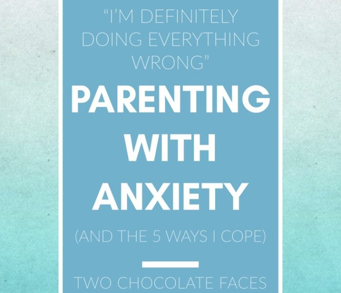 """""""I'm Definitely Doing Everything Wrong"""": Parenting with Anxiety (And The 5 Ways I Cope)"""