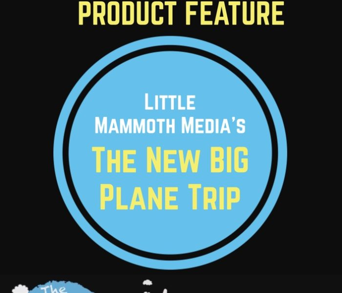 """Product Feature: Little Mammoth Media's """"The New BIG Plane Trip"""""""