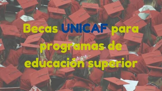 Becas UNICAF para programas de educación superior