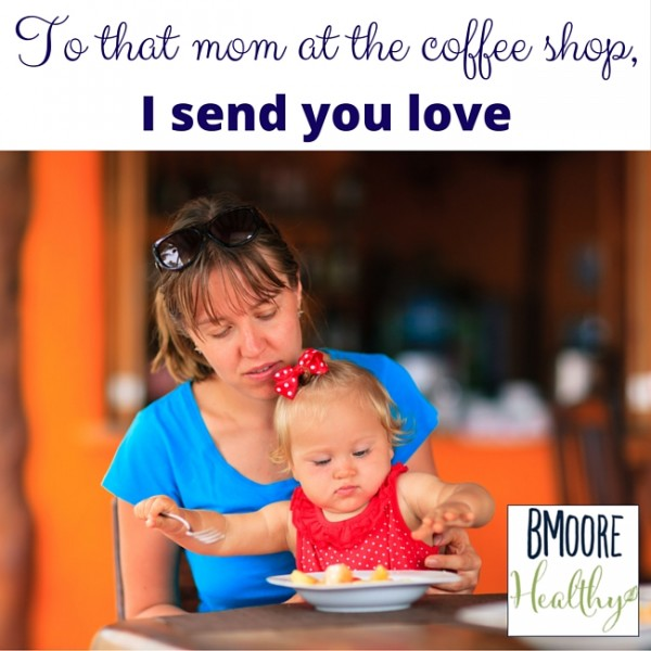 To that mom at the coffee shop, I send you love