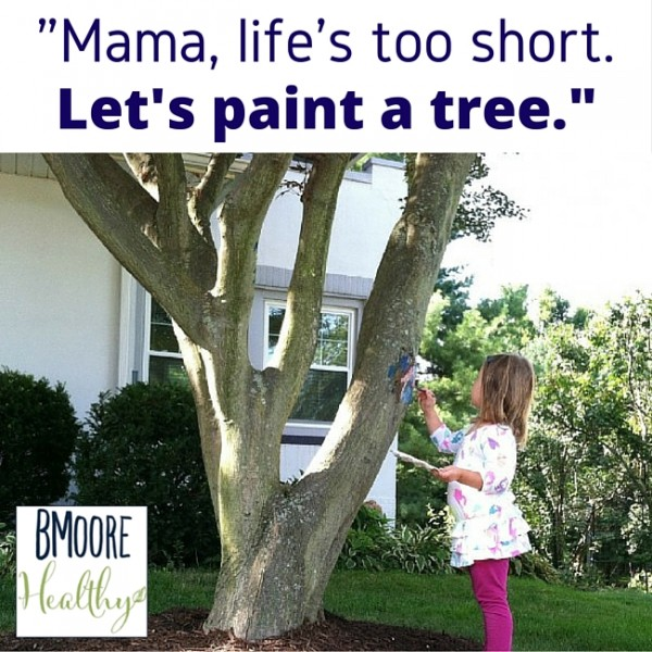 """""""Mama, life's too short. Let's paint a tree."""""""