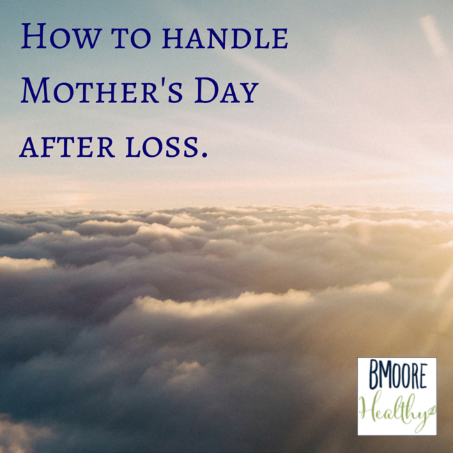 How to handle Mother's Day after loss.