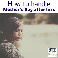 How to handle Mothers Day after loss