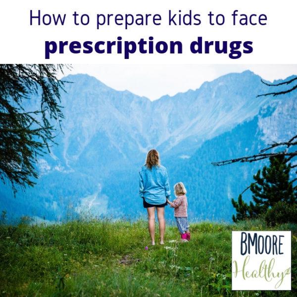 How to prepare kids to face prescription drugs