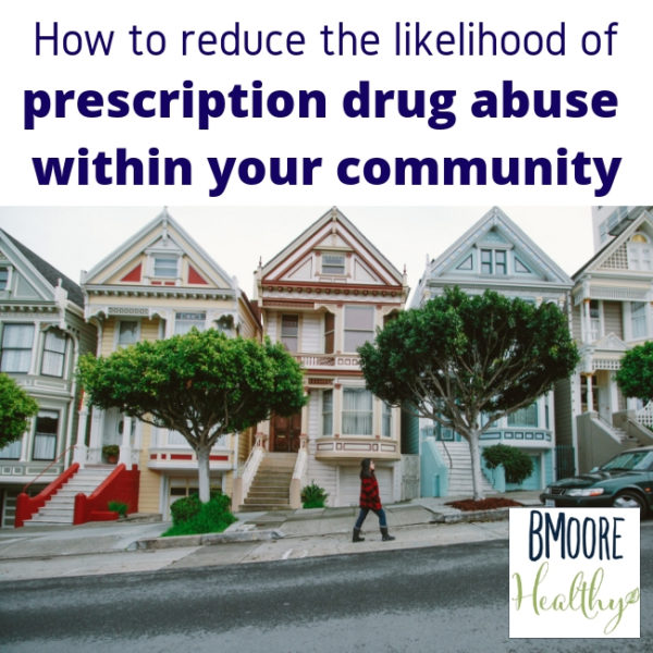 How to reduce the likelihood of prescription drug abuse within your community