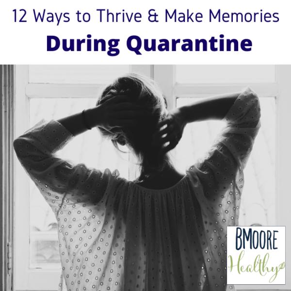 12 Ways to Thrive & Make Memories During Quarantine