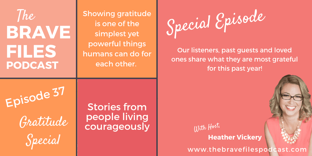The Brave Files Podcast Gratitude Special. Expressing and sharing gratitude connects us with our greatest sense of joy.