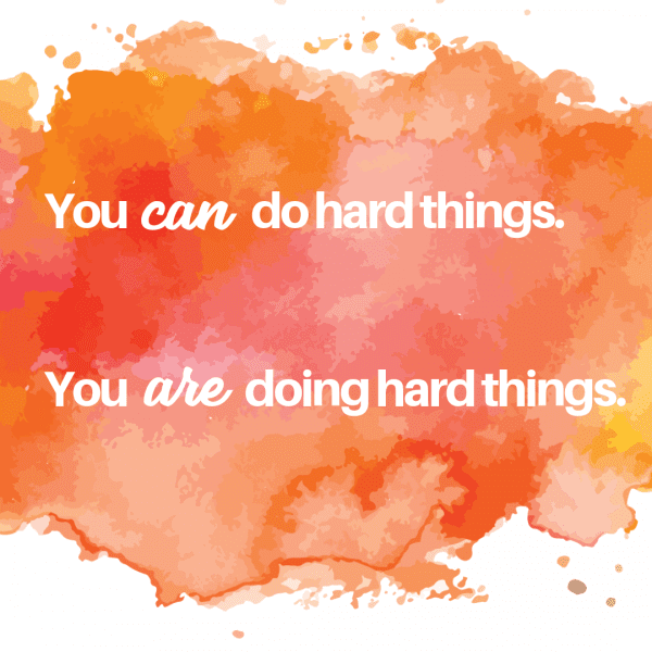 You CAN do hard things. You ARE doing hard things. Success Coach, Heather Vickery
