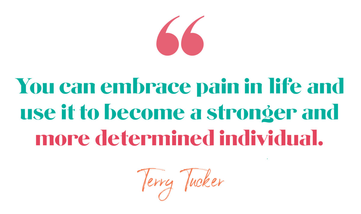 You can embrace pain in life and use it to become a stronger and more determined individual. Terry Tucker, The Brave Files Podcast, Episode 177, Success vs. Significance