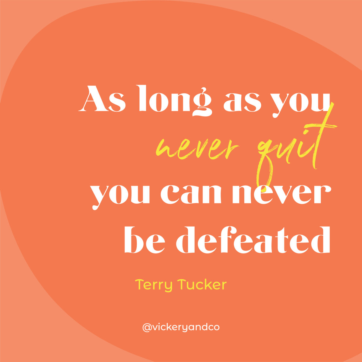 As long as you never quit, you can never be defeated. Terry Tucker, The Brave Files Podcast, Episode 177, Success vs. Significance