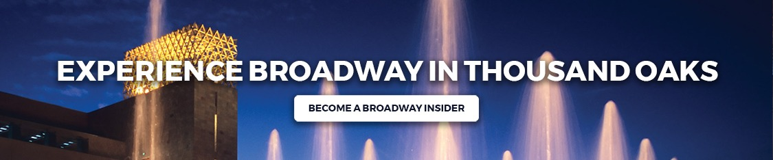 Click to join our Broadway In Thousand Oaks Broadway Insider email list