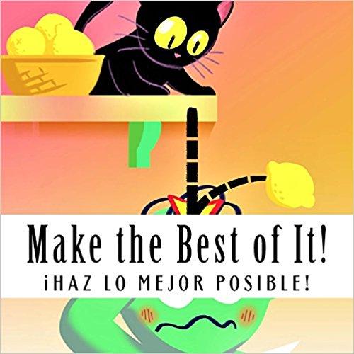 MAKE THE BEST OF IT!  – iHAZ LO MEJOR POSIBLE!