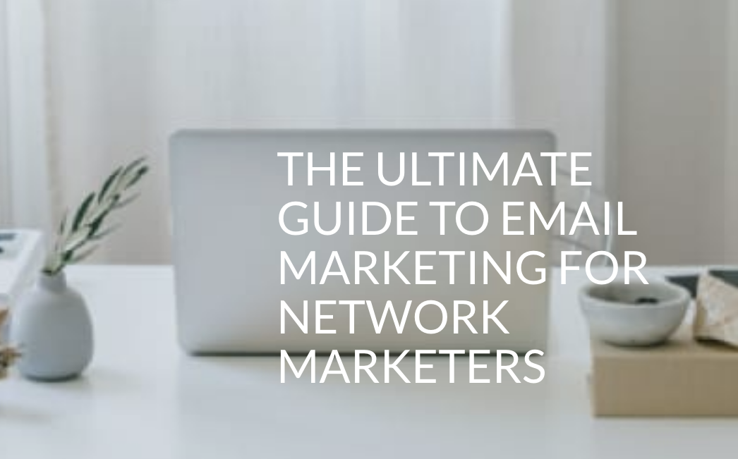 The Ultimate Guide To Email Marketing For Network Marketers