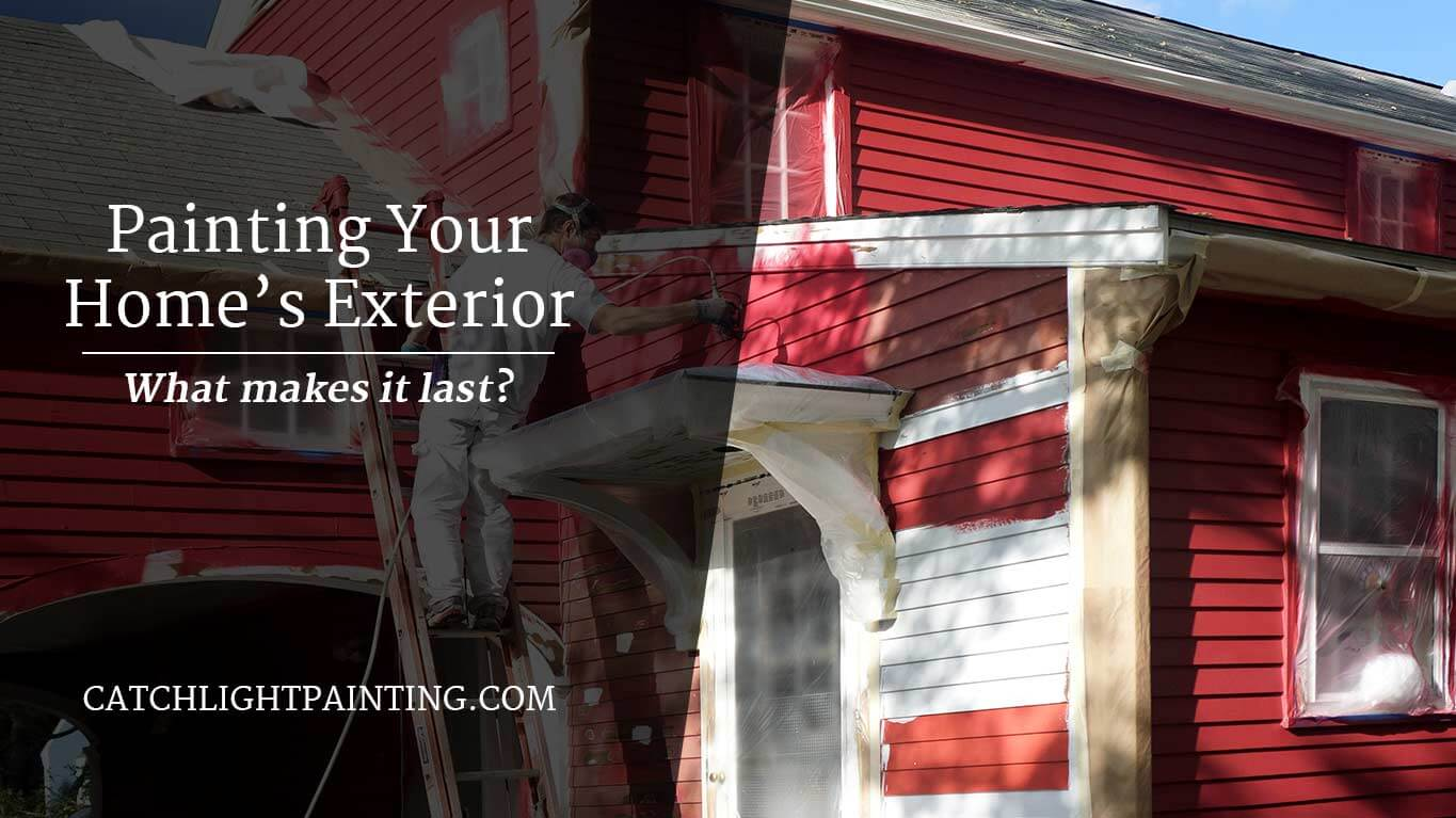 Painting Your Home's Exterior ~ What Makes It Last?