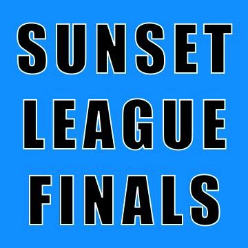 SUNSET LEAGUE FINALS  |  saturday OCT 30