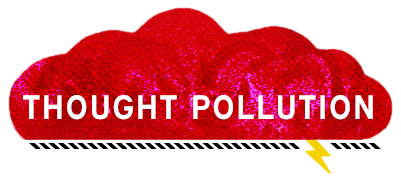 Thought Pollution - Commentary for the 21st Century