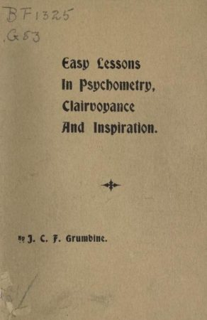 Easy lessons for the unfoldment and realization of psychometry, clairvoyance, and inspiration
