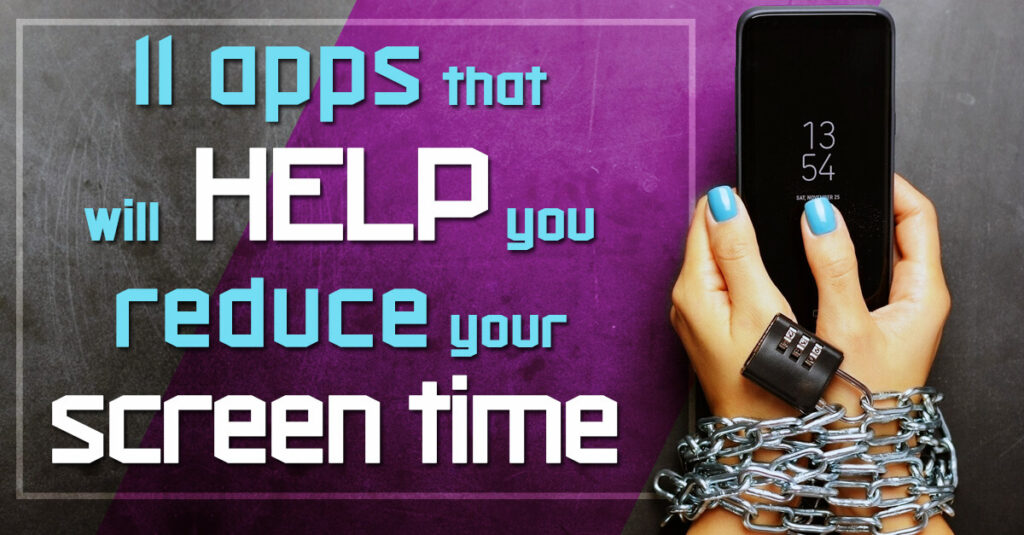 11 apps that will help you reduce your screen time