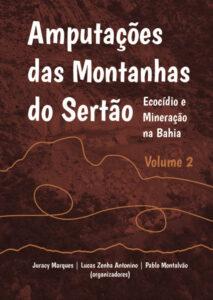 Capa de Livro: Amputações das Serras do Sertão: Ecocídeo e Mineração na Bahia (Volume 2)