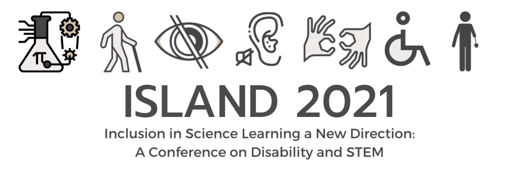 """ISLAND 2021 logo, featuring sevon icons representing disability in STEM with text """"Inclusion in Science Learning a New Direction: A conference on Disability and Stem"""""""