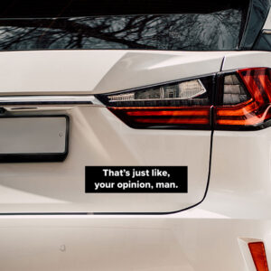 Lebowski Bumper Sticker - That's Just Like Your Opinion Man