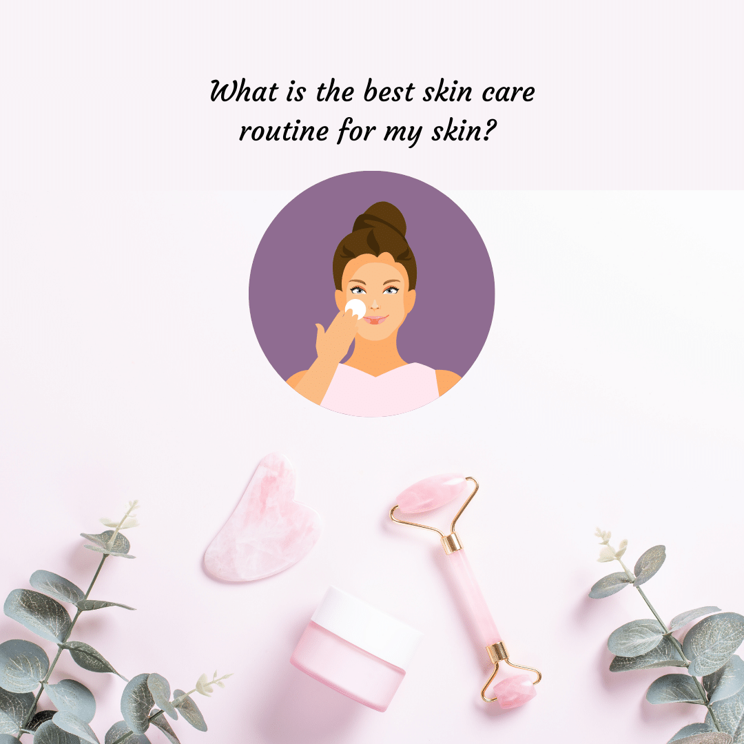 the best skin care routine for my skin