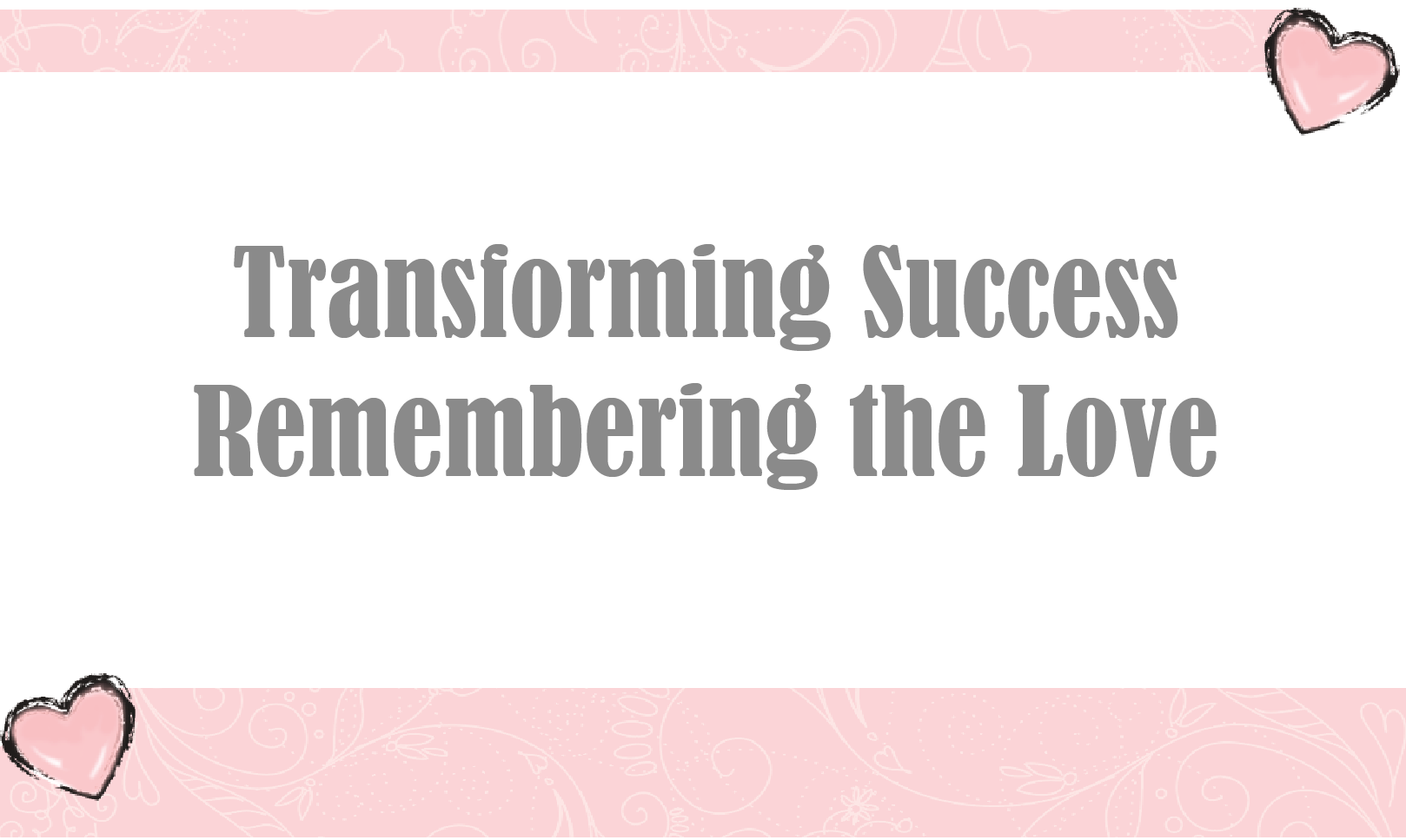 Transforming Success: Remembering the Love