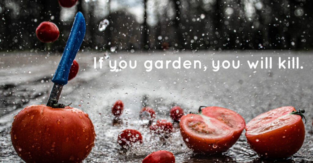 gardening is awesome and brutal