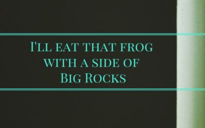 Time Management – I'll eat that Frog with a side of Big Rocks