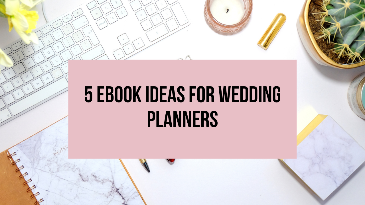 5 eBook Ideas for Wedding Planners