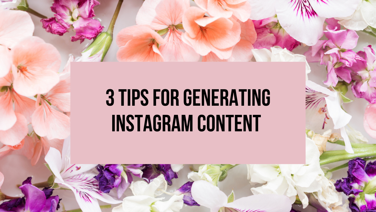 3 Tips For Generating Instagram Content