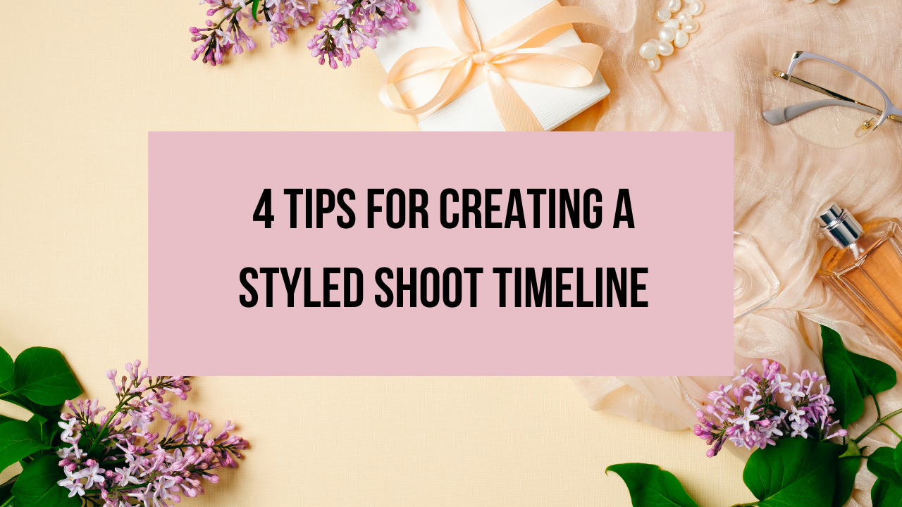 4 Tips for Creating a Styled Shoot Timeline