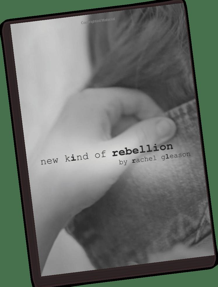 New Kind of Rebellion, a Book of Poems by Rachel Gleason - RachelGleason.com