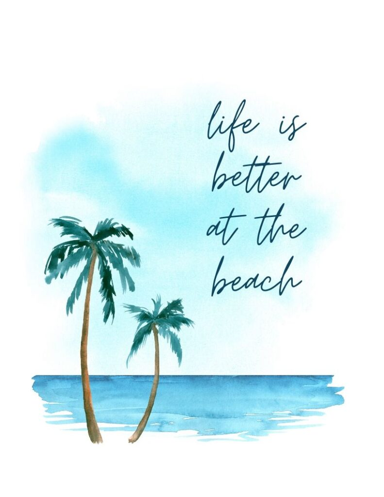 life is better at the beach - free watercolor printable