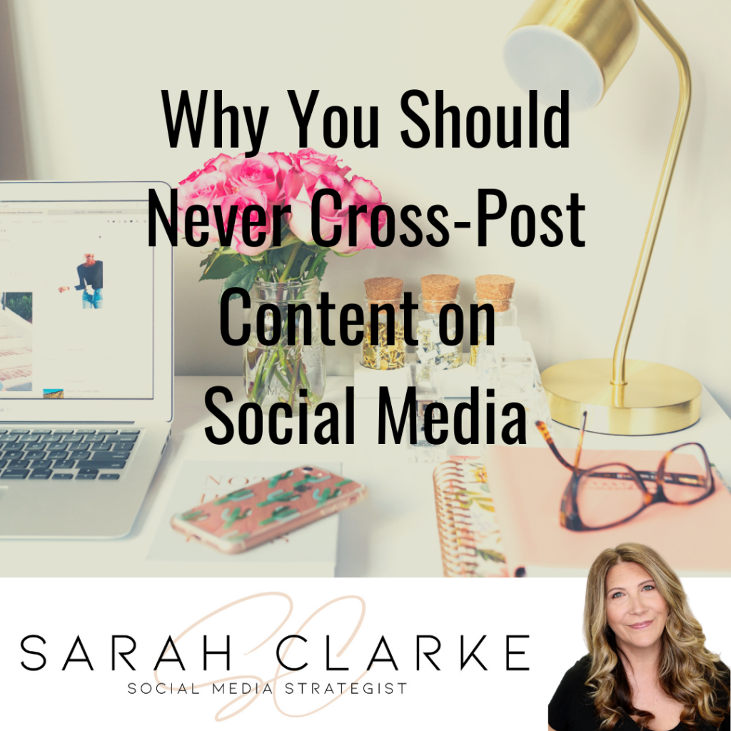 Why You Should Never Cross-Post Content on Social Meida