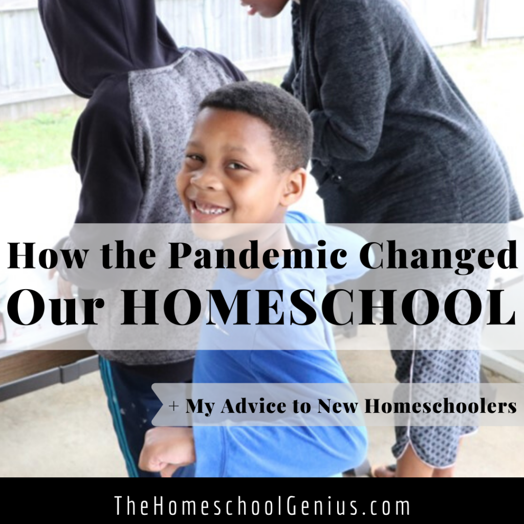 How the Pandemic Changed Our Homeschool and My Advice to Temporary Homeschoolers