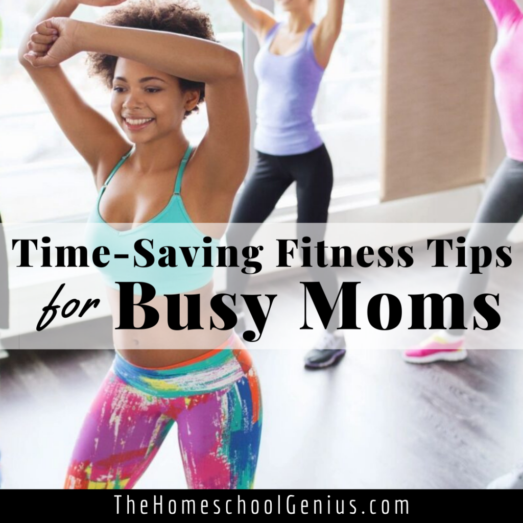 Time-Saving Fitness Tips for Busy Homeschool Moms