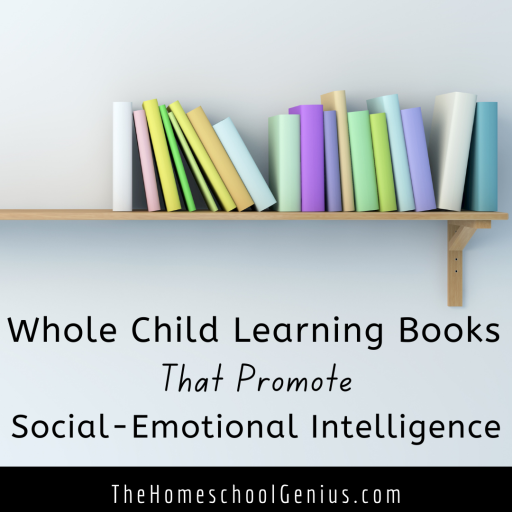 Whole Child Learning Books for Kids that Promote Social-Emotional Intelligence