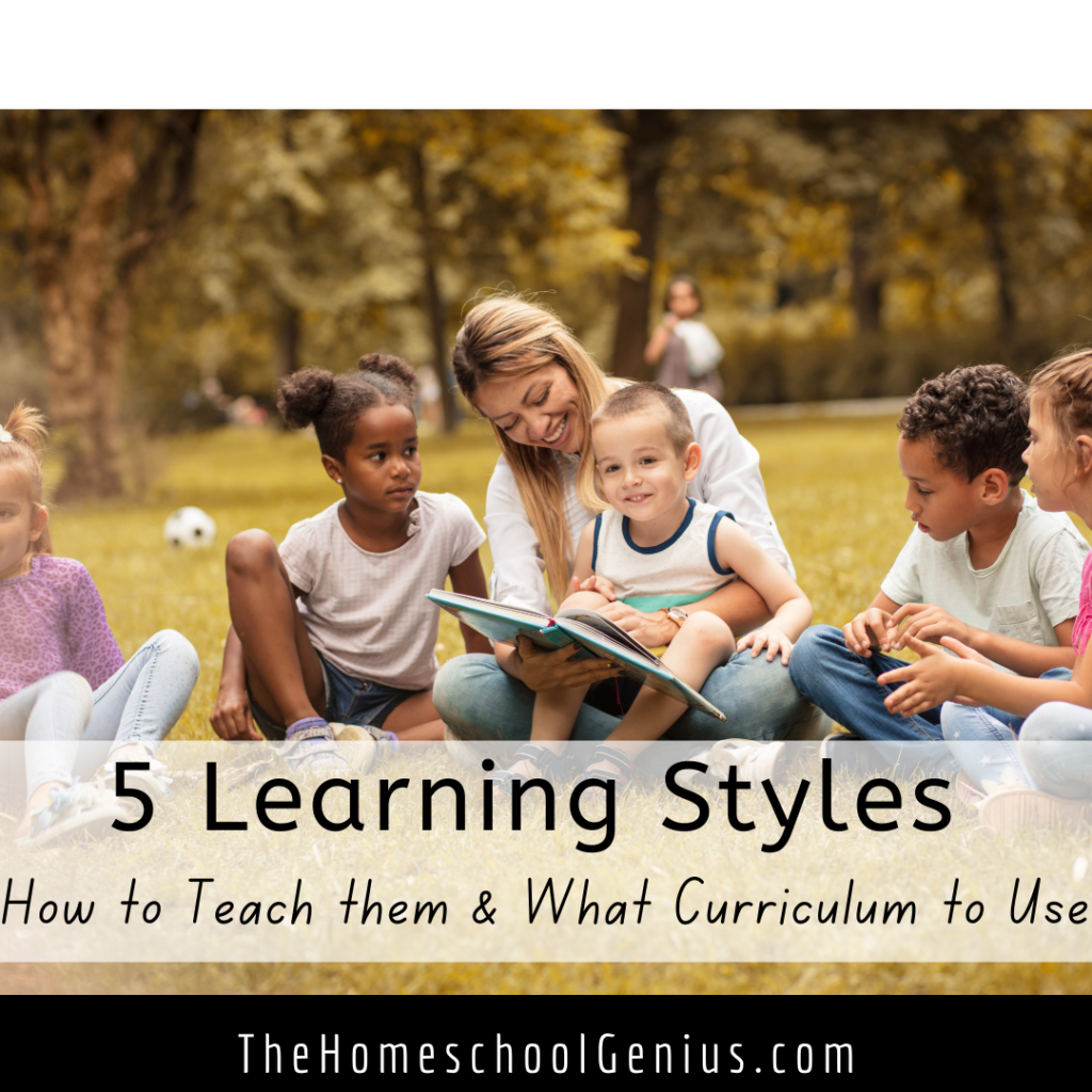 5 Learning Styles, How to Teach Them, and What Curriculum to Use