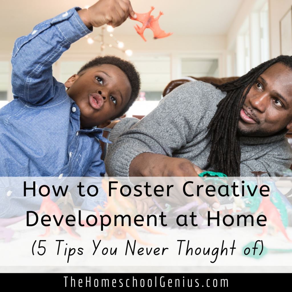 How to Foster Creative Development at Home (5 Tips You Never Thought of)