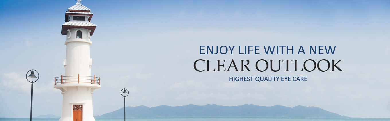 Enjoy Life with a new Clear Outlook Highest Quality Eye Care